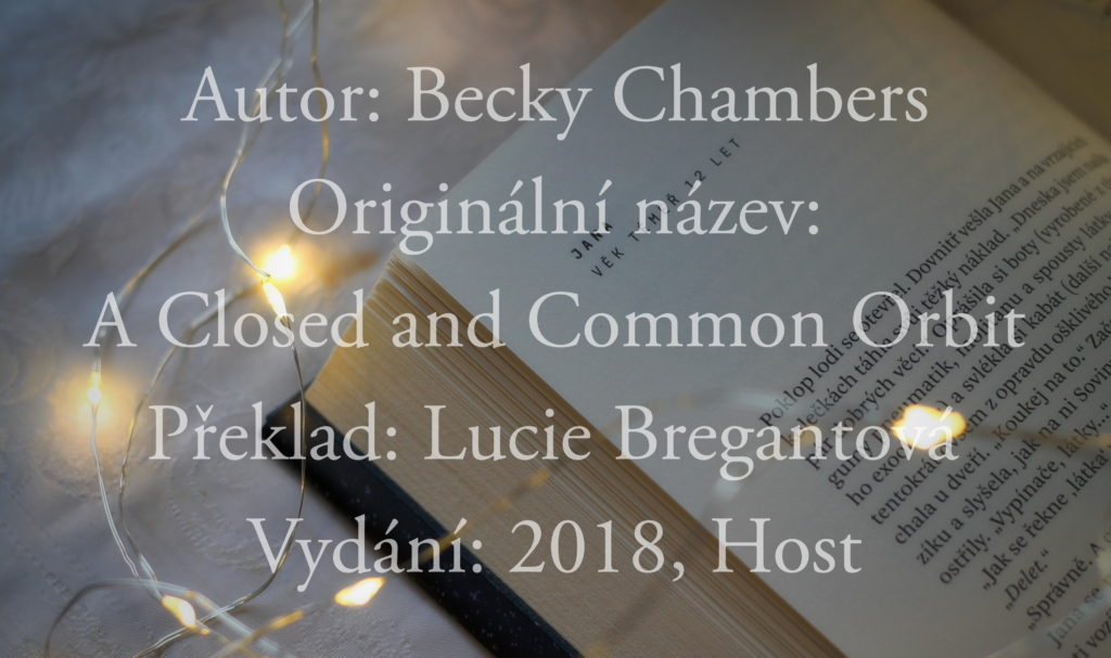 Autor: Becky Chambers Originální název: A Closed and Common Orbit Překlad: Lucie Bregantová Vydání: 2018, Host